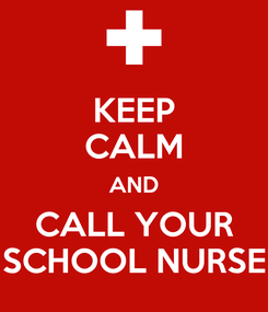 Poster: KEEP CALM AND CALL YOUR SCHOOL NURSE