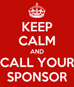 Poster: KEEP CALM AND CALL YOUR SPONSOR