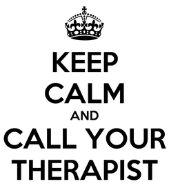 Poster: KEEP CALM AND CALL YOUR THERAPIST