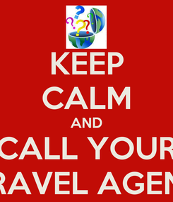 Poster: KEEP CALM AND CALL YOUR TRAVEL AGENT