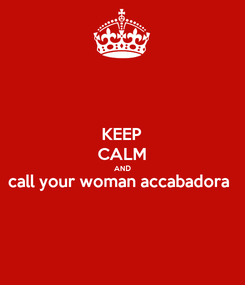 Poster: KEEP CALM AND call your woman accabadora
