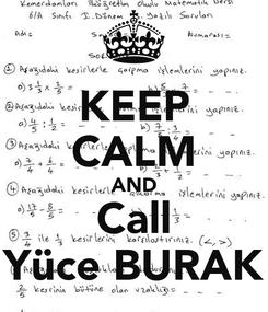 Poster: KEEP CALM AND Call Yüce BURAK