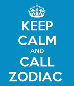 Poster: KEEP CALM AND CALL ZODIAC