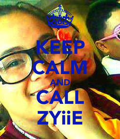 Poster: KEEP CALM AND CALL ZYiiE