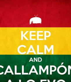 Poster: KEEP CALM AND CALLAMPÓN A LO EVO