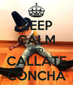 Poster: KEEP CALM AND CALLATE CONCHA