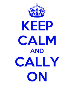 Poster: KEEP CALM AND CALLY ON