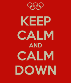 Poster: KEEP CALM AND CALM DOWN