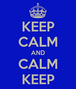 Poster: KEEP CALM AND CALM KEEP