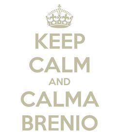 Poster: KEEP CALM AND CALMA BRENIO