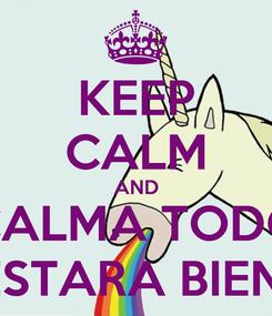 Poster: KEEP CALM AND CALMA TODO ESTARA BIEN