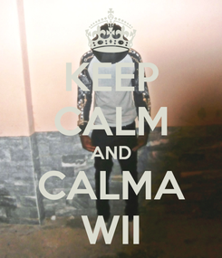 Poster: KEEP CALM AND CALMA WII