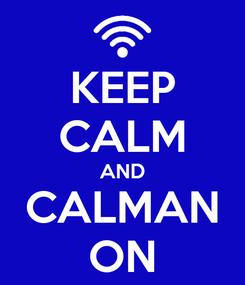 Poster: KEEP CALM AND CALMAN ON
