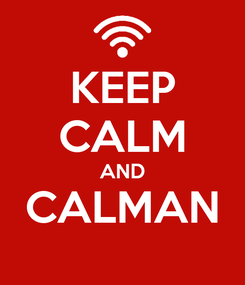 Poster: KEEP CALM AND CALMAN