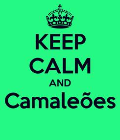 Poster: KEEP CALM AND Camaleões