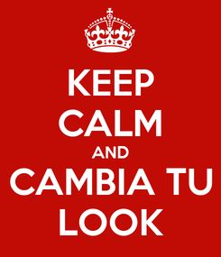 Poster: KEEP CALM AND CAMBIA TU LOOK