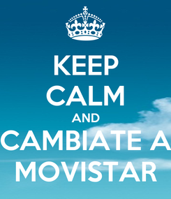 Poster: KEEP CALM AND CAMBIATE A MOVISTAR