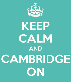 Poster: KEEP CALM AND CAMBRIDGE ON