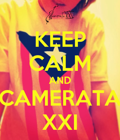 Poster: KEEP CALM AND CAMERATA XXI