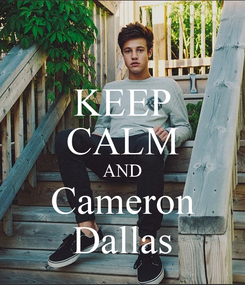 Poster: KEEP CALM AND Cameron Dallas