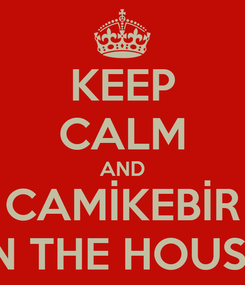Poster: KEEP CALM AND CAMİKEBİR İN THE HOUSE