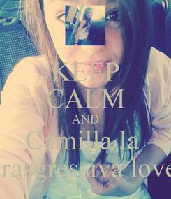 Poster: KEEP CALM AND Camilla la  trasgressiva love
