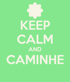 Poster: KEEP CALM AND CAMINHE