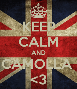 Poster: KEEP CALM AND CAMOLLA  <3
