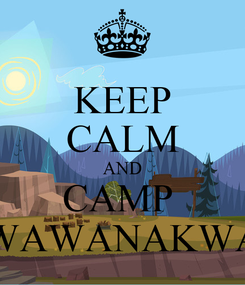 Poster: KEEP CALM AND CAMP  WAWANAKWA