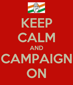 Poster: KEEP CALM AND CAMPAIGN ON