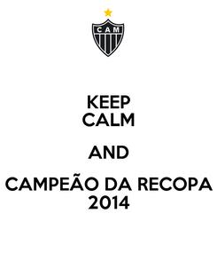 Poster: KEEP CALM AND CAMPEÃO DA RECOPA 2014
