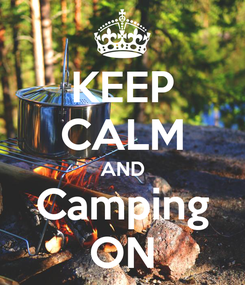 Poster: KEEP CALM AND Camping ON