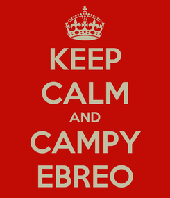 Poster: KEEP CALM AND CAMPY EBREO