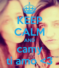 Poster: KEEP CALM AND camy ti amo <3
