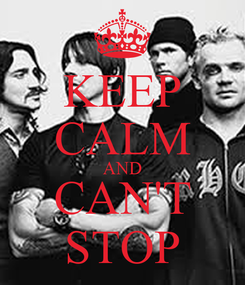 Poster: KEEP CALM AND CAN'T STOP