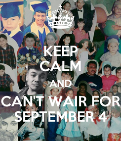 Poster: KEEP CALM AND CAN'T WAIR FOR SEPTEMBER 4