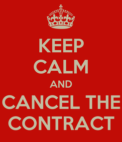 Poster: KEEP CALM AND CANCEL THE CONTRACT