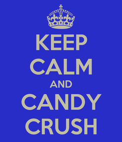 Poster: KEEP CALM AND CANDY CRUSH