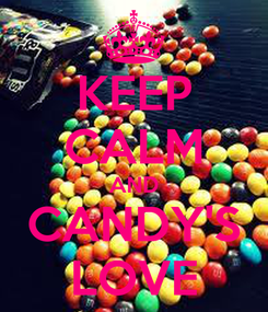 Poster: KEEP CALM AND CANDY'S LOVE