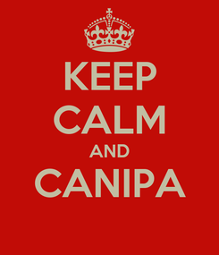 Poster: KEEP CALM AND CANIPA