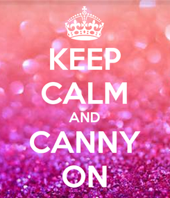 Poster: KEEP CALM AND CANNY ON