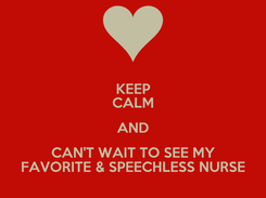 Poster: KEEP CALM AND CAN'T WAIT TO SEE MY FAVORITE & SPEECHLESS NURSE