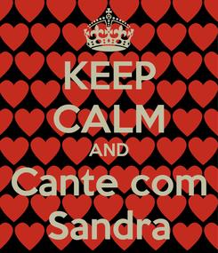Poster: KEEP CALM AND Cante com Sandra