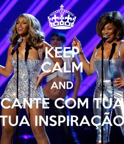 Poster: KEEP CALM AND CANTE COM TUA TUA INSPIRAÇÃO