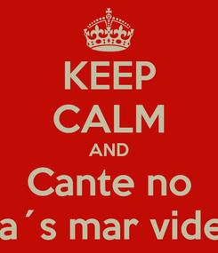 Poster: KEEP CALM AND Cante no Bahia´s mar videokê