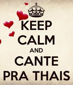 Poster: KEEP CALM AND CANTE PRA THAIS