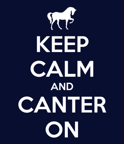 Poster: KEEP CALM AND CANTER ON