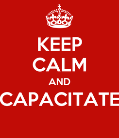 Poster: KEEP CALM AND CAPACITATE