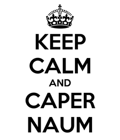 Poster: KEEP CALM AND CAPER NAUM