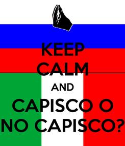 Poster: KEEP CALM AND CAPISCO O NO CAPISCO?